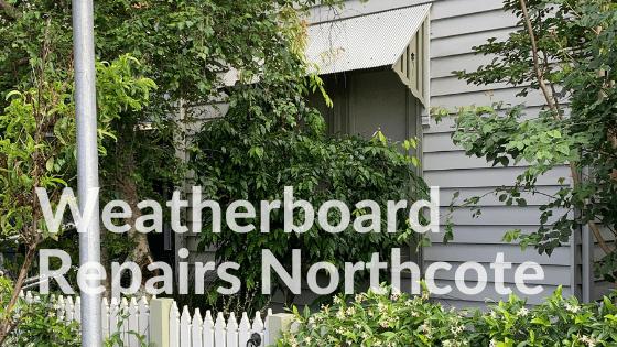 Weatherboard Repairs Northcote